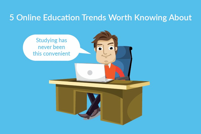 online educatoin trends worth knowing