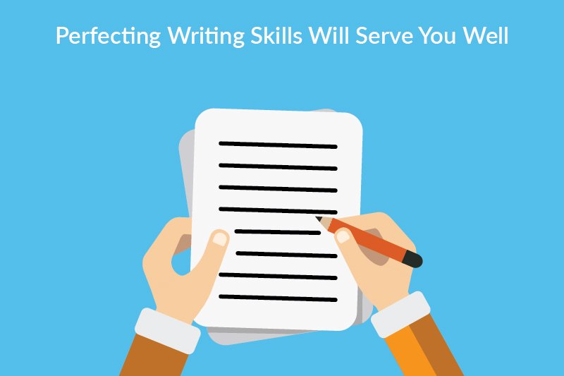 perfect writing skills will serve you well