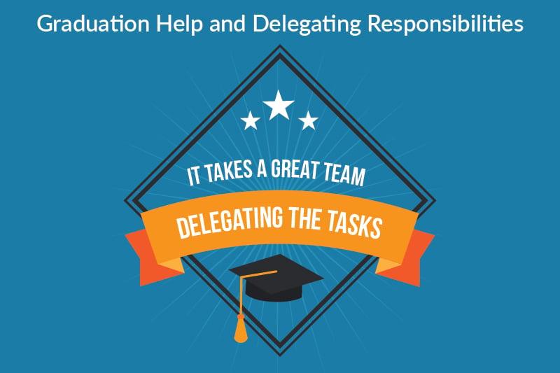 graduation help and delegating responsiblities