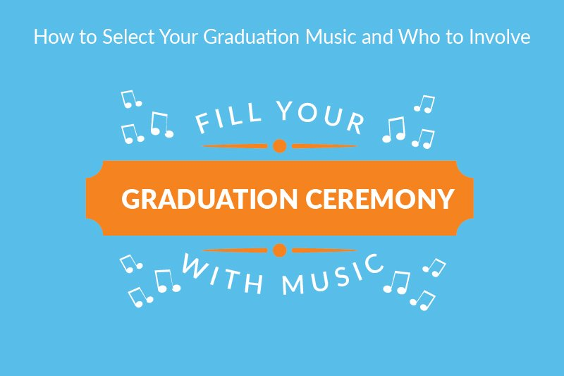 how to select your graduation music and who to involve